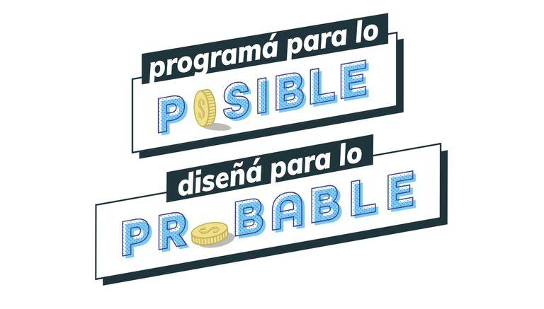 Programá para lo posible, diseñá para lo probable